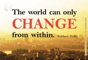 Quote 6The World Can Only Change from Within